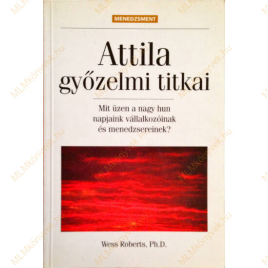 Wess Roberts, Ph.D.: Attila győzelmi titkai