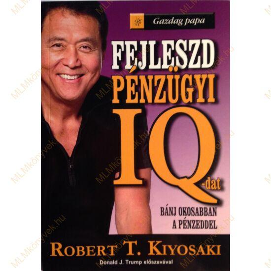 Robert T. Kiyosaki: Fejleszd Pénzügyi IQ-dat - Bánj okosabban a pénzeddel - Gazdag papa