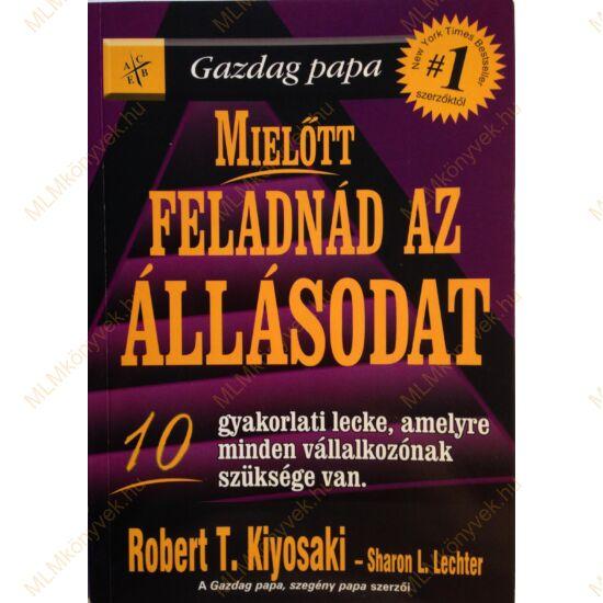 Robert T. Kiyosaki: Mielőtt feladnád az állásodat - 10 gyakorlati lecke...