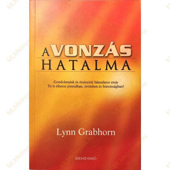 Lynn Grabhorn: A vonzás hatalma