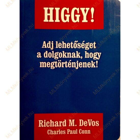 Richard M. DeVos és Charles Paul Conn: Higgy! - az AMWAY egyik alapítójától