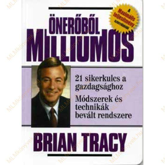 Brian Tracy: Önerőből milliomos - 21 sikerkulcs a gazdagsághoz