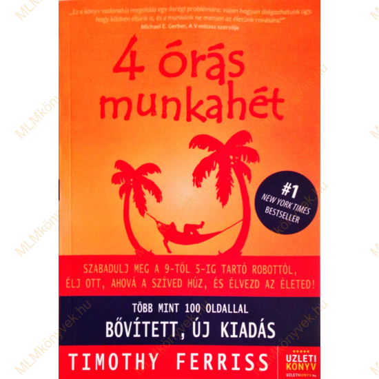 Timothy Ferriss: 4 órás munkahét - Több mint 100 oldallal BŐVÍTETT, ÚJ KIADÁS