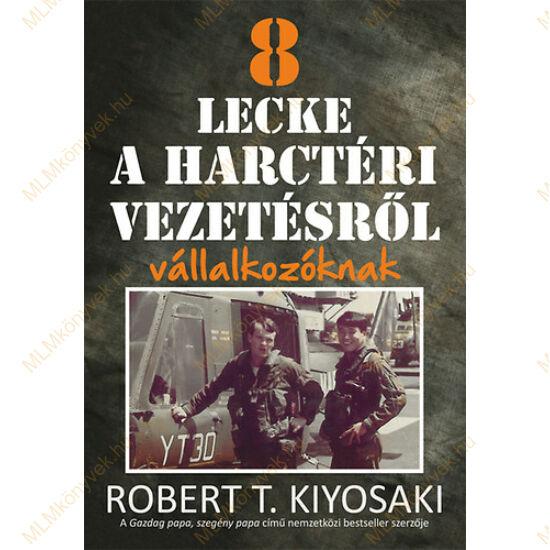 Robert T. Kiyosaki: 8 lecke a harctéri vezetésről vállalkozóknak