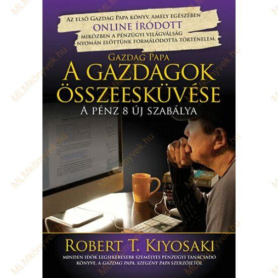 Robert T. Kiyosaki: A gazdagok összeesküvése - A pénz 8 új szabálya