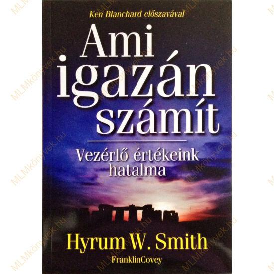 Hyrum W. Smith: Ami igazán számít - Vezérlő értékeink hatalma