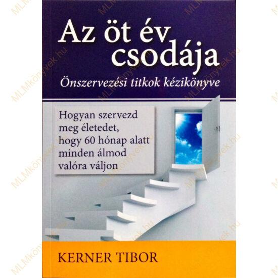 Kerner Tibor: Az öt év csodája - Önszervezési titkok kézikönyve
