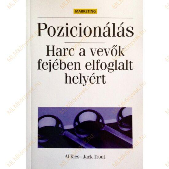 Al Ries - Jack Trout: Pozicionálás - Harc a vevők fejében elfoglalt helyért