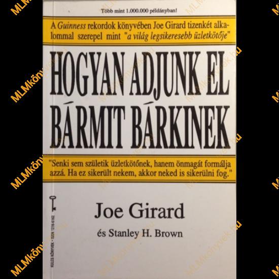 Joe Girard: Hogyan adjunk el bármit bárkinek