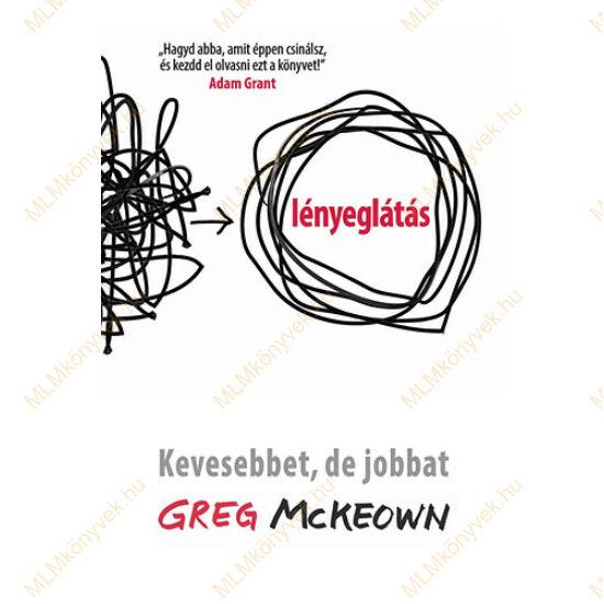 Greg McKeown: Lényeglátás - Kevesebbet, de jobbat