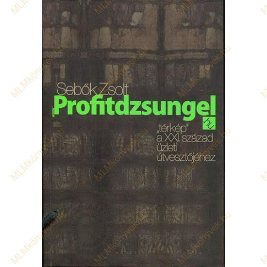 """Sebők Zsolt: Profitdzsungel.hu - """"térkép"""" a XXI. század üzleti útvesztőjéhez"""