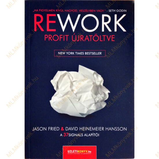 Jason Fried & David Heinemeier Hansson: REWORK - Profit újratöltve