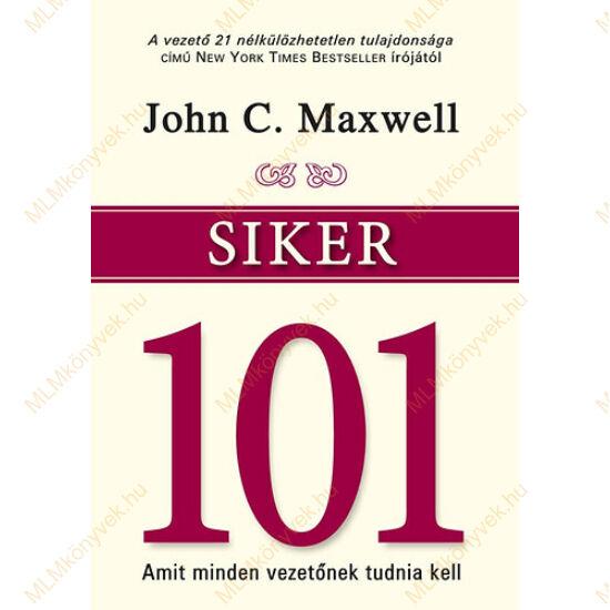 John C. Maxwell: Siker 101 - Amit minden vezetőnek tudnia kell