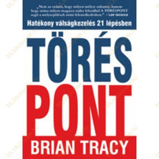 Brian Tracy: Töréspont - Hatékony válságkezelés 21 lépésben