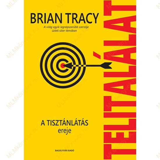 Brian Tracy: Telitalálat - A tisztánlátás ereje