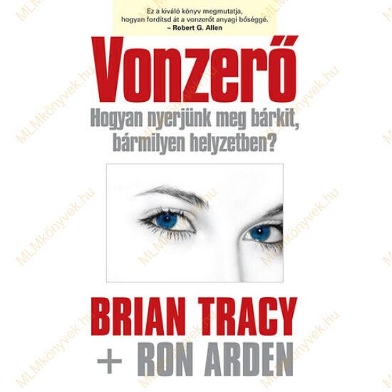 Brian Tracy: Vonzerő - Hogyan nyerjünk meg bárkit, bármilyen helyzetben?