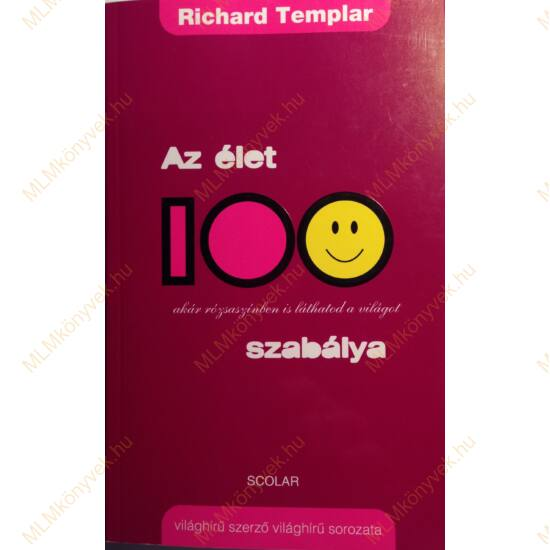 Richard Templar: Az élet 100 szabálya - akár rózsaszínben is láthatod a világot