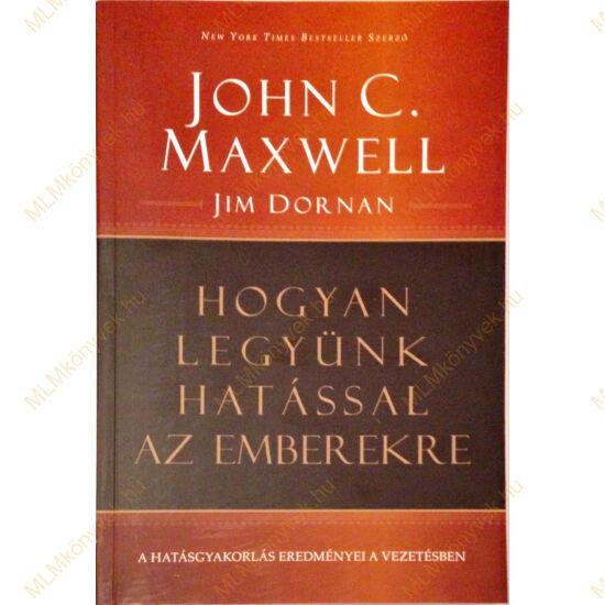John C. Maxwell és Jim Dornan: Hogyan legyünk hatással az emberekre