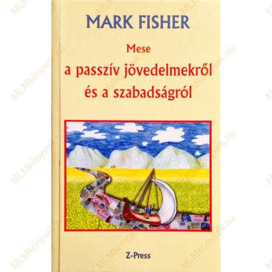Mark Fisher: Mese a passzív jövedelmekről és a szabadságról