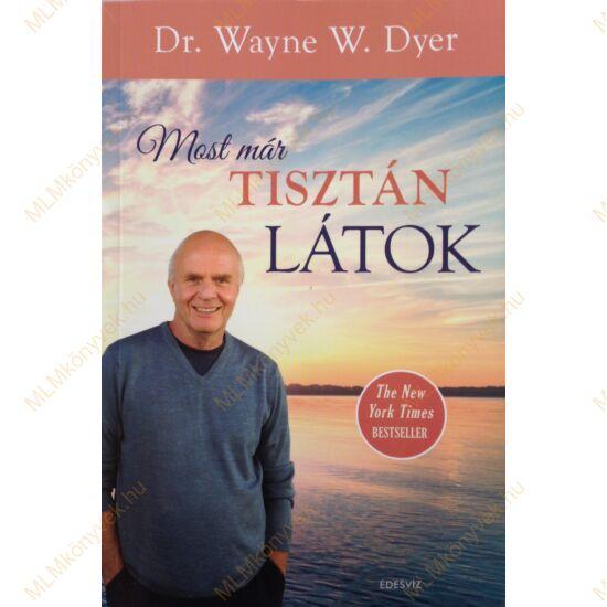 Dr. Wayne W. Dyer: Most már tisztán látok