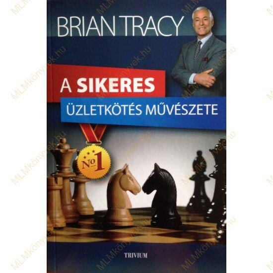 Brian Tracy: A sikeres üzletkötés művészete