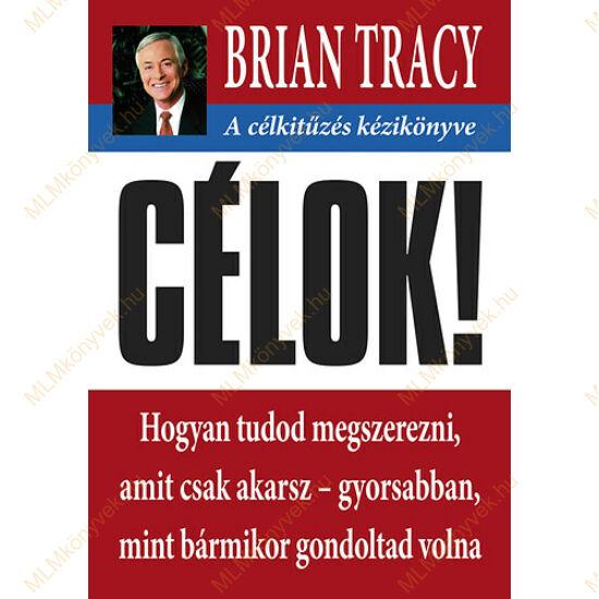 Brian Tracy: Célok! - A célkitűzés kézikönyve
