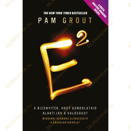 Pam Grout: E2 - Kilenc egyszerű energiagyakorlat...