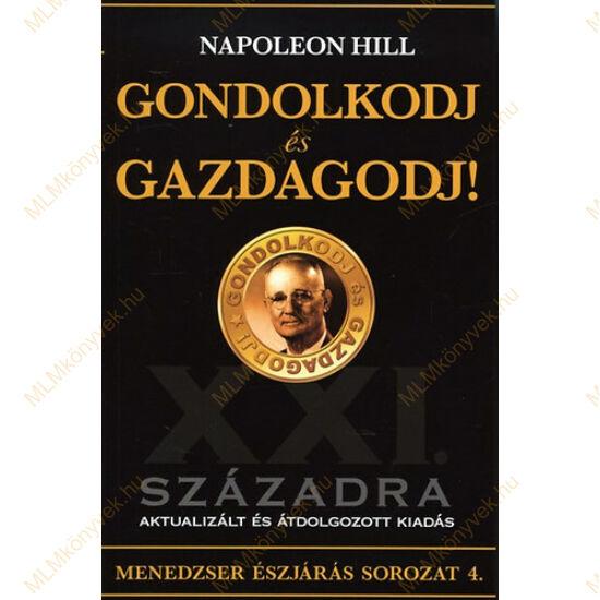 Napoleon Hill: Gondolkodj és gazdagodj! - XXI. századra aktualizált és átdolgozott kiadás