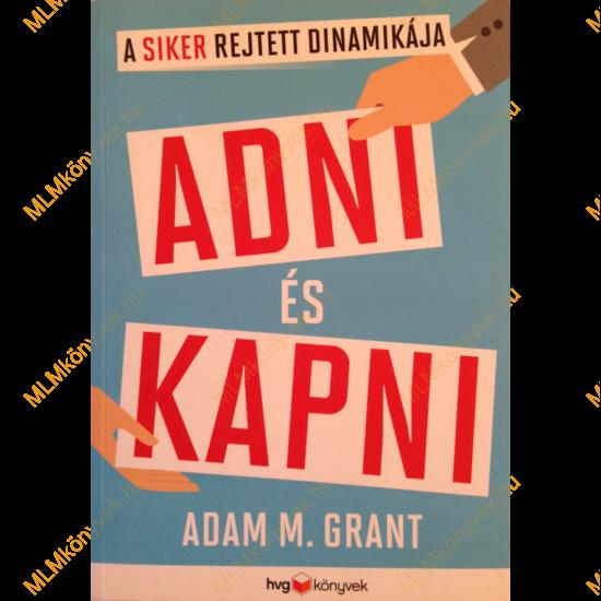 Adam M. Grant: Adni és kapni - A siker rejtett dinamikája