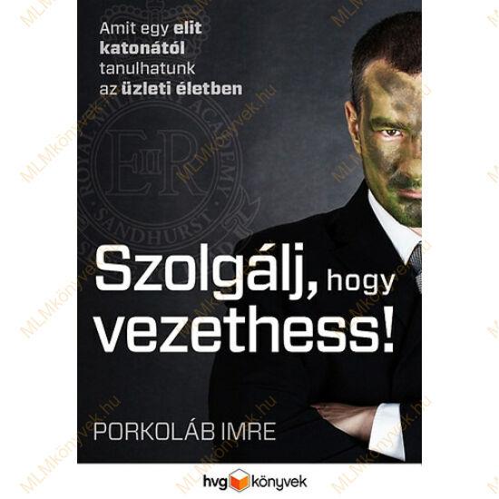 Porkoláb Imre: Szolgálj, hogy vezethess!