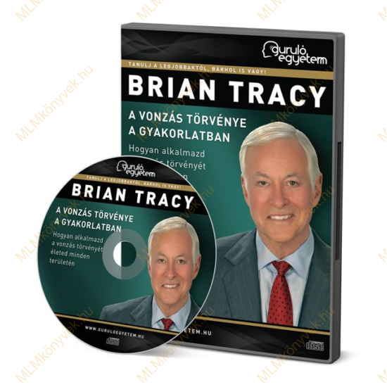 Brian Tracy: A vonzás törvénye a gyakorlatban - Hogyan alkalmazd a vonzás törvényét életed minden területén