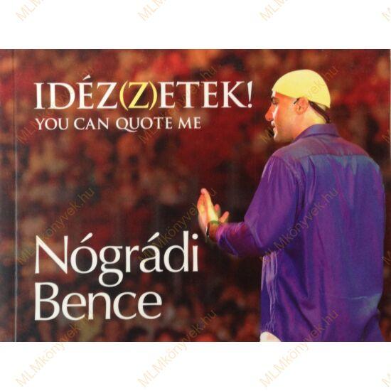 Nógrádi Bence: IDÉZ(Z)ETEK!  - YOU CAN QUOTE ME