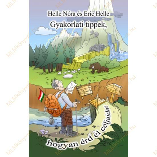 Helle Nóra és Eric Helle: Gyakorlati tippek, hogyan érd el a céljaidat