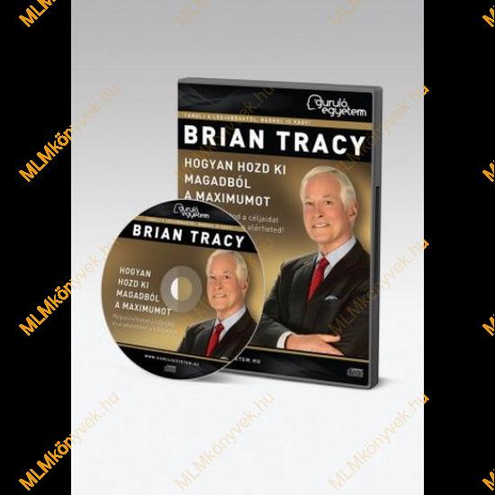 Brian Tracy: Hogyan hozd ki magadból a maximumot - Hanganyag