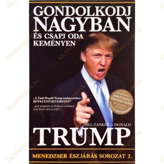 Donald J. Trump és Bill Zanker: Gondolkodj nagyban és csapj oda keményen
