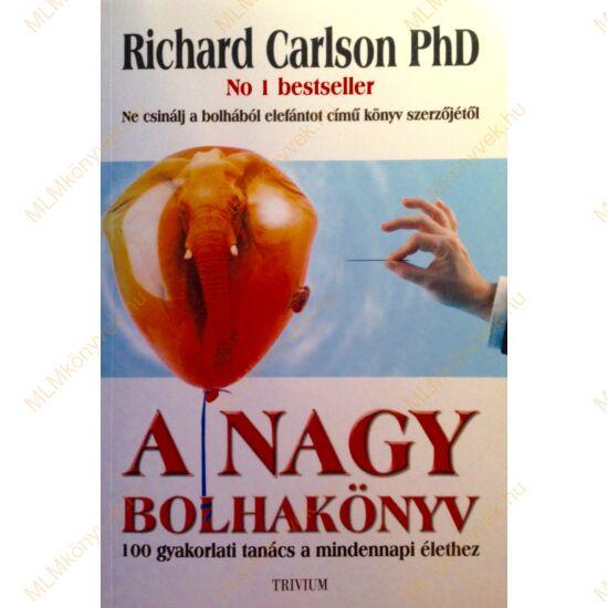 Richard Carlson: A nagy bolhakönyv - 100 gyakorlati tanács a mindennapi élethez
