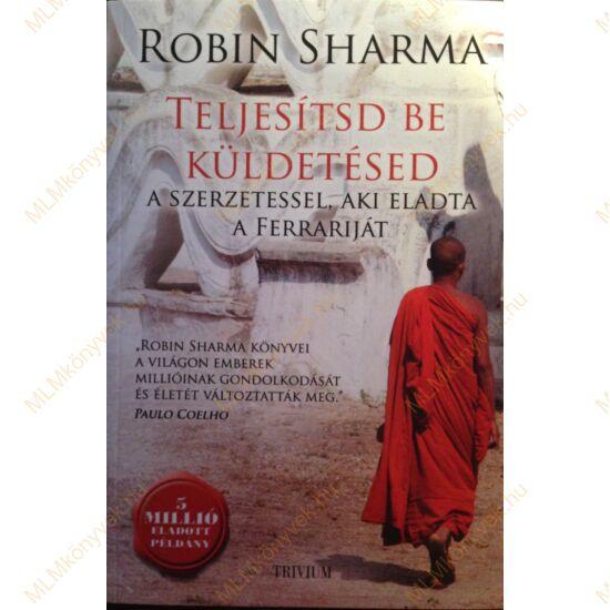 Robin Sharma: Teljesítsd be küldetésed a szerzetessel, aki eladta a Ferrariját