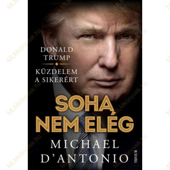 Michael D'Antonio: Trump - Soha nem elég - Küzdelem a sikerért