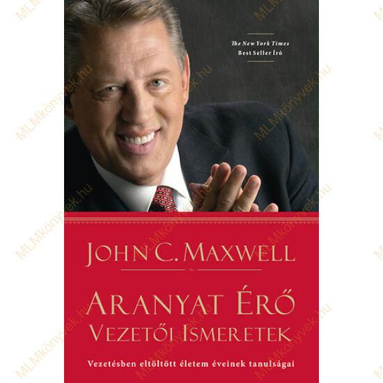 John C. Maxwell: Aranyat érő vezetői ismeretek