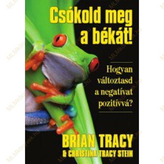Brian Tracy: Csókold meg a békát!