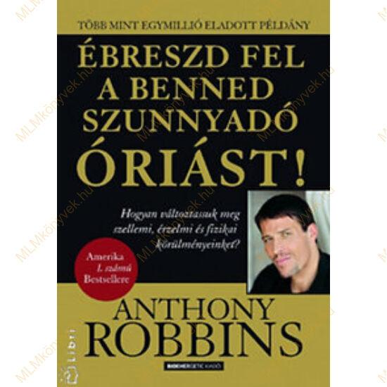 Anthony Robbins: Ébreszd fel a benned szunnyadó óriást!
