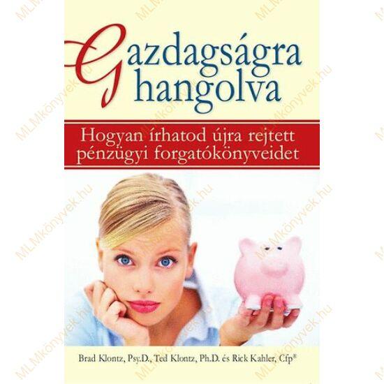 Brad és Ted Klontz, Rick Kahler,: Gazdagságra hangolva - Hogyan írhatod újra rejtett pénzügyi forgatókönyveidet