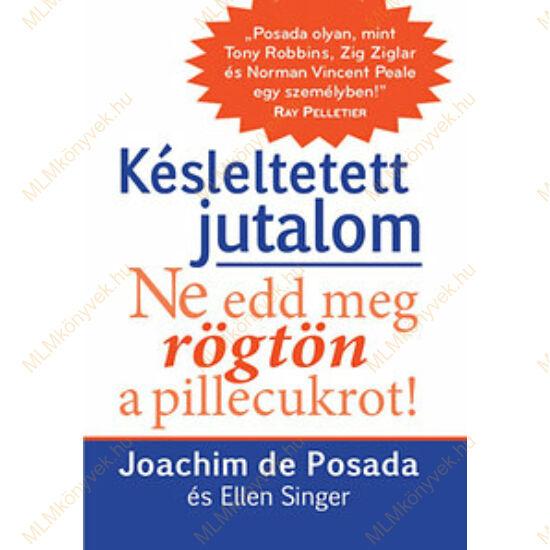 Joachim de Posada: Késleltetett jutalom / Ne edd meg rögtön a pillecukrot