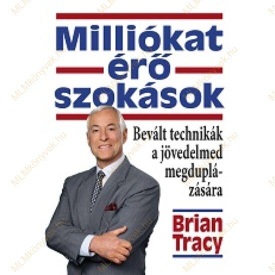 Brian Tracy: Milliókat érő szokások