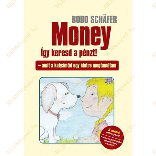 Bodo Schäfer: Money - így keresd a pénzt!