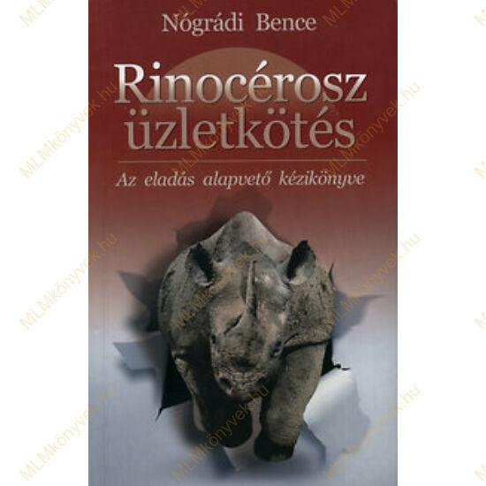 Nógrádi Bence: Rinocérosz üzletkötés - Az eladás alapvető kézikönyve