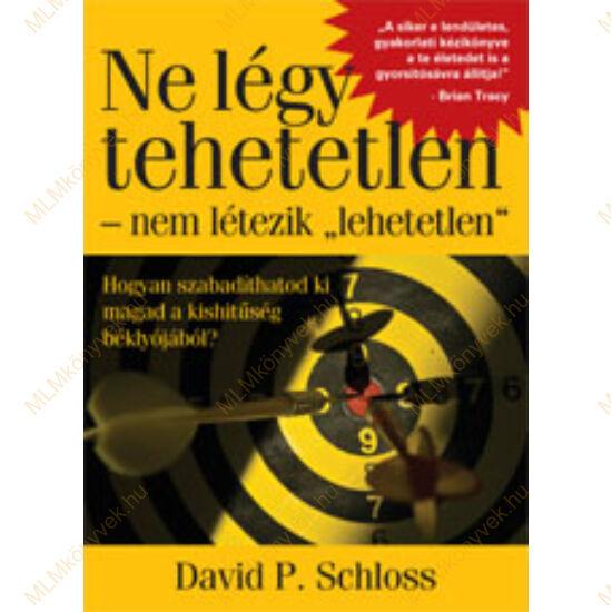 """David P. Schloss: Ne légy tehetetlen - nem létezik """"lehetetlen"""""""