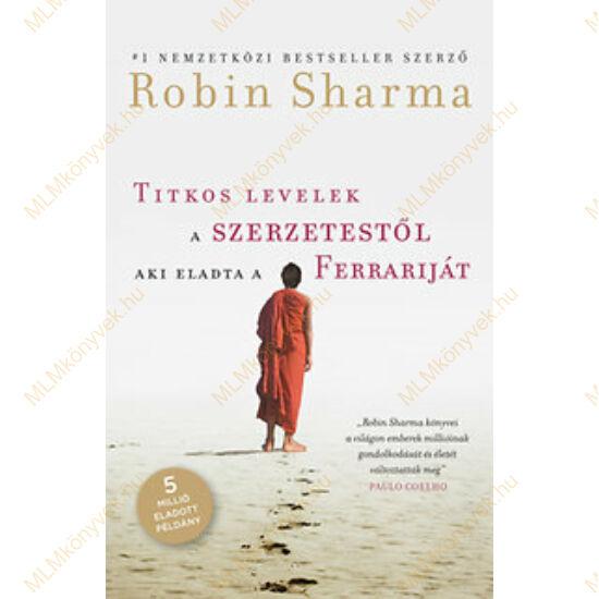 Robin Sharma: Titkos levelek a szerzetestől, aki eladta a Ferrariját