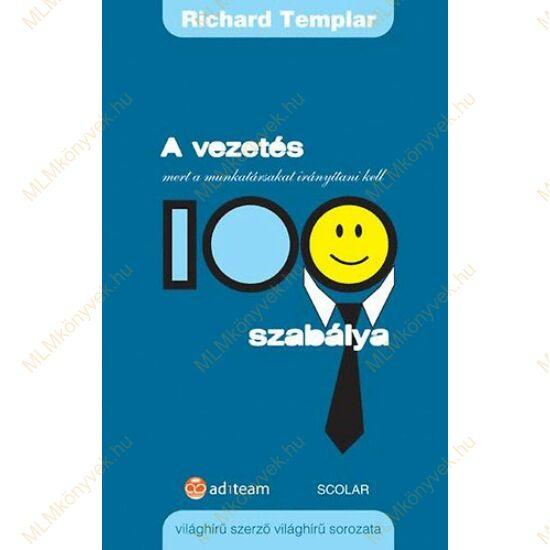 Richard Templar: A vezetés 100 szabálya - mert a munkatársakat irányítani kell