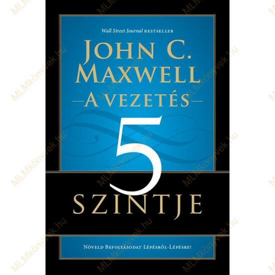 John C. Maxwell: A vezetés 5 szintje